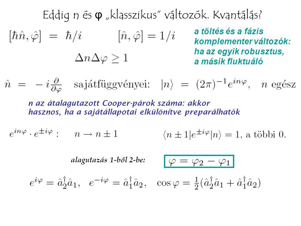 n az átalagutazott Cooper-párok száma: akkor hasznos, ha a sajátállapotai elkülönítve preparálhatók alagutazás 1-ből 2-be: a töltés és a fázis komplem