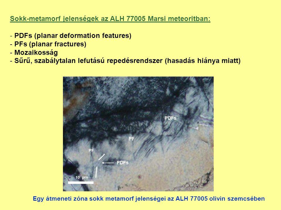 Sokk-metamorf jelenségek az ALH 77005 Marsi meteoritban: - PDFs (planar deformation features) - PFs (planar fractures) - Mozaikosság - Sűrű, szabálytalan lefutású repedésrendszer (hasadás hiánya miatt) Egy átmeneti zóna sokk metamorf jelenségei az ALH 77005 olivin szemcsében