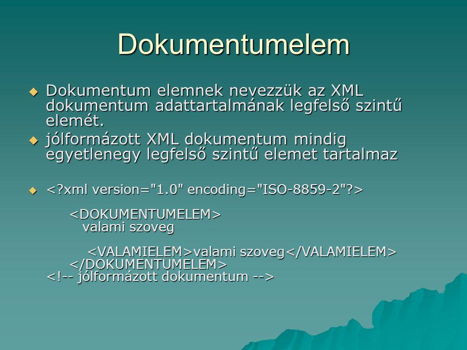 Dokumentumelem  Dokumentum elemnek nevezzük az XML dokumentum adattartalmának legfelső szintű elemét.  jólformázott XML dokumentum mindig egyetleneg