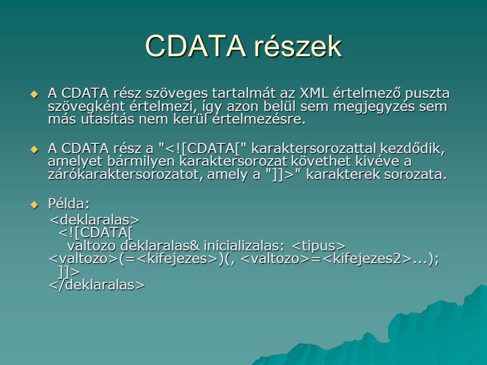 CDATA részek  A CDATA rész szöveges tartalmát az XML értelmező puszta szövegként értelmezi, így azon belül sem megjegyzés sem más utasítás nem kerül