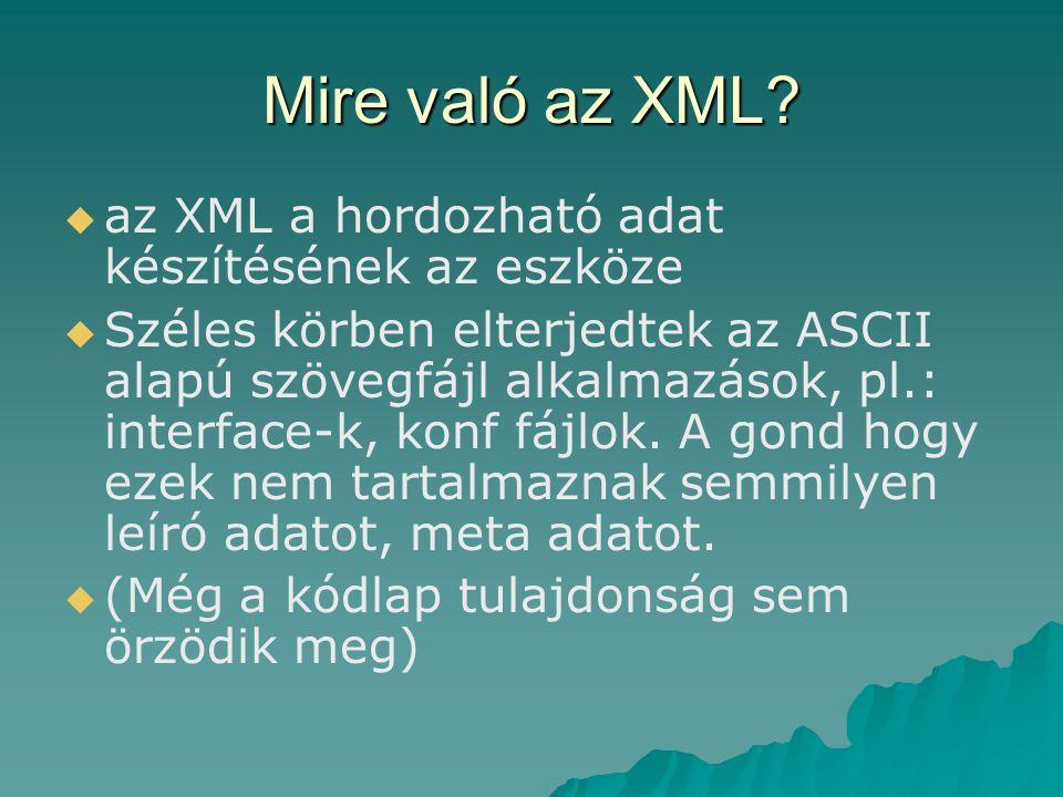 Mire való az XML?   az XML a hordozható adat készítésének az eszköze   Széles körben elterjedtek az ASCII alapú szövegfájl alkalmazások, pl.: inte