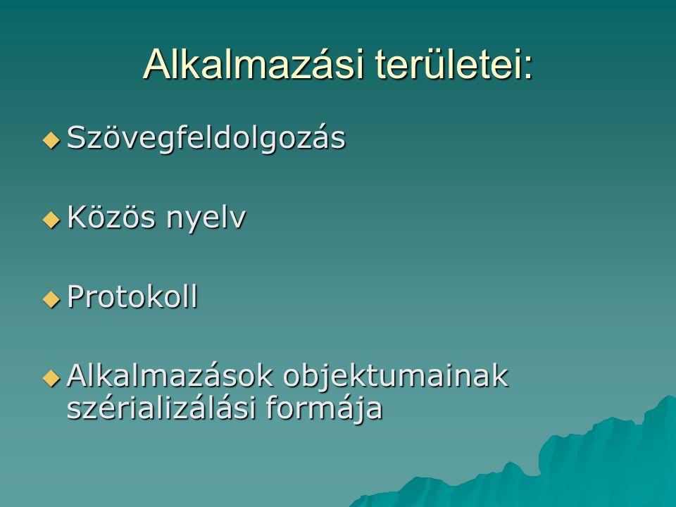 Alkalmazási területei:  Szövegfeldolgozás  Közös nyelv  Protokoll  Alkalmazások objektumainak szérializálási formája