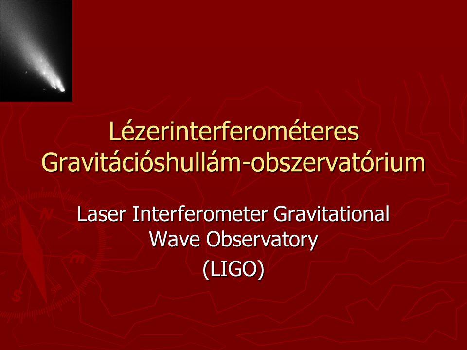 Lézerinterferométeres Gravitációshullám-obszervatórium Laser Interferometer Gravitational Wave Observatory (LIGO)
