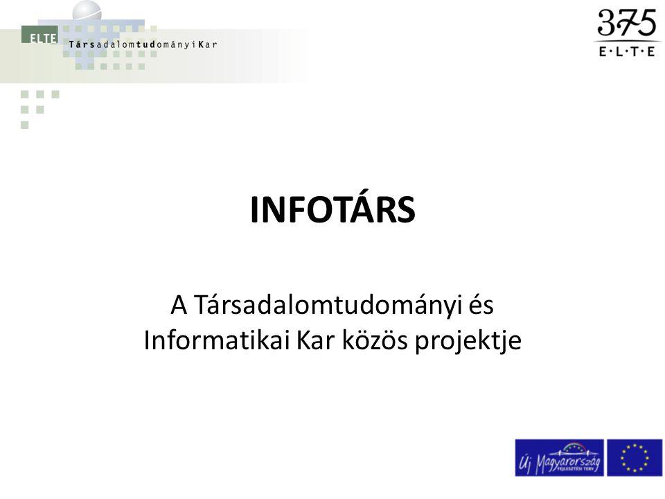 INFOTÁRS A Társadalomtudományi és Informatikai Kar közös projektje