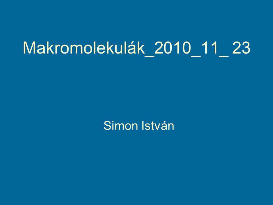 Makromolekulák_2010_11_ 23 Simon István