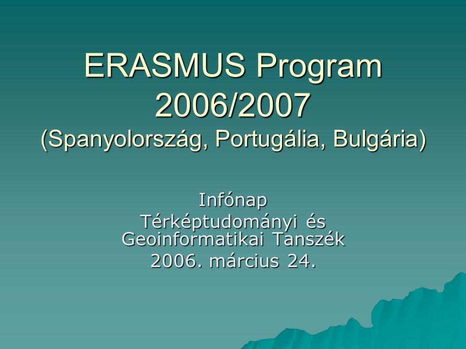ERASMUS Program 2006/2007 (Spanyolország, Portugália, Bulgária) Infónap Térképtudományi és Geoinformatikai Tanszék 2006. március 24.