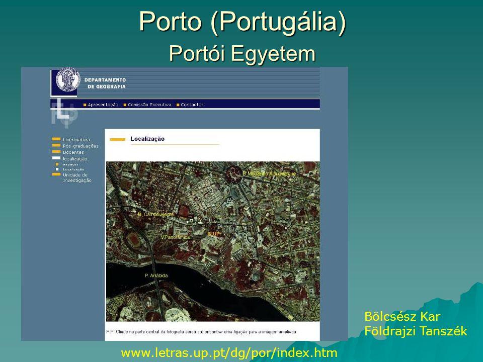 Porto (Portugália) www.letras.up.pt/dg/por/index.htm Portói Egyetem Bölcsész Kar Földrajzi Tanszék