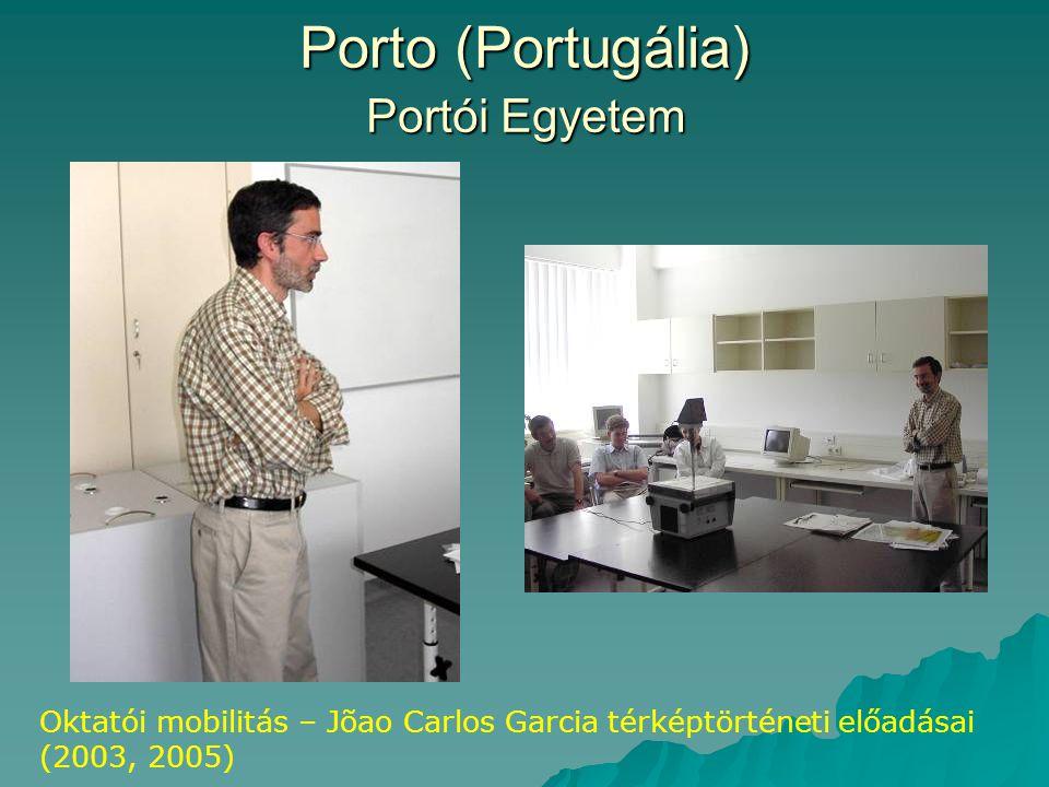Porto (Portugália) Oktatói mobilitás – Jõao Carlos Garcia térképtörténeti előadásai (2003, 2005) Portói Egyetem