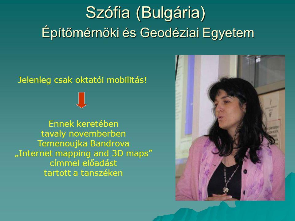 """Szófia (Bulgária) Építőmérnöki és Geodéziai Egyetem Jelenleg csak oktatói mobilitás! Ennek keretében tavaly novemberben Temenoujka Bandrova """"Internet"""