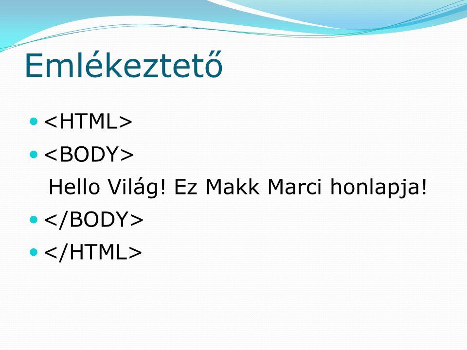 Emlékeztető Hello Világ! Ez Makk Marci honlapja!