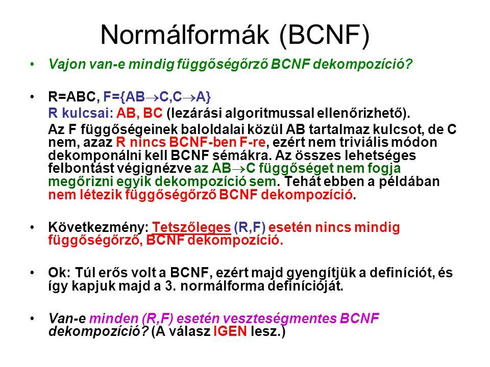 Normálformák (BCNF) Vajon van-e mindig függőségőrző BCNF dekompozíció? R=ABC, F={AB  C,C  A} R kulcsai: AB, BC (lezárási algoritmussal ellenőrizhető
