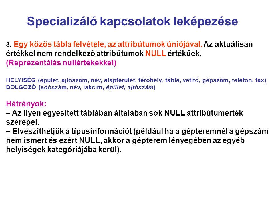 Specializáló kapcsolatok leképezése 3. Egy közös tábla felvétele, az attribútumok úniójával. Az aktuálisan értékkel nem rendelkező attribútumok NULL é