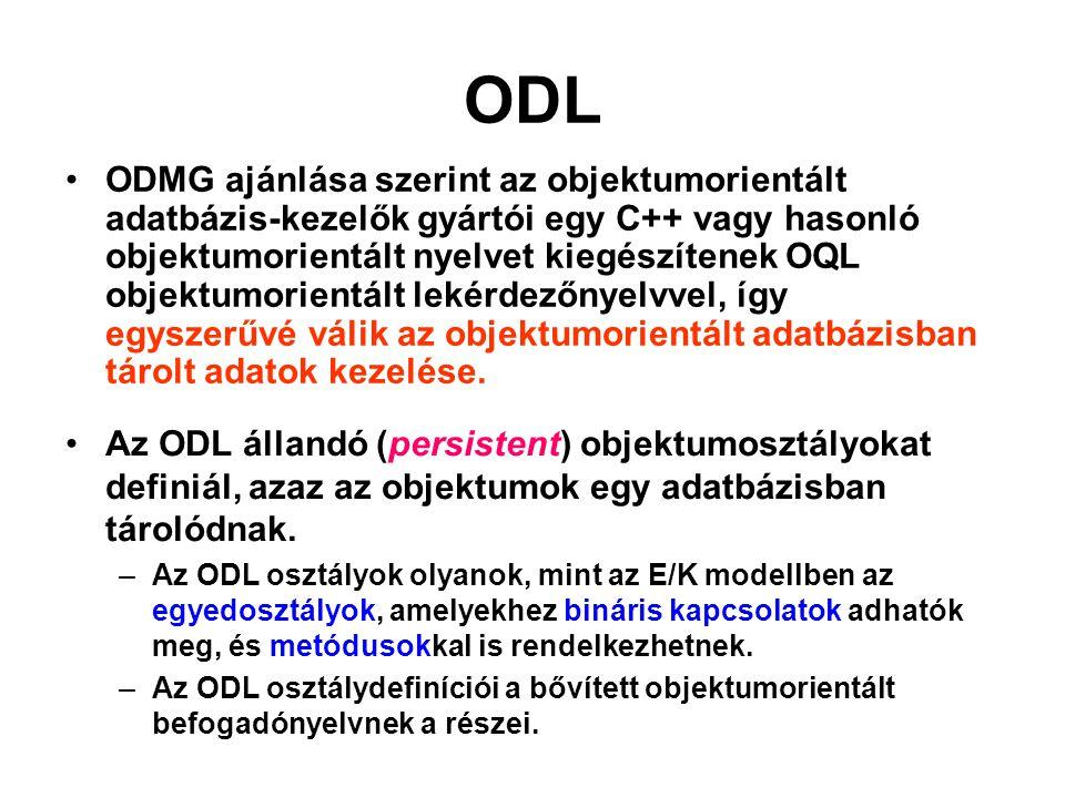 ODL ODMG ajánlása szerint az objektumorientált adatbázis-kezelők gyártói egy C++ vagy hasonló objektumorientált nyelvet kiegészítenek OQL objektumorie