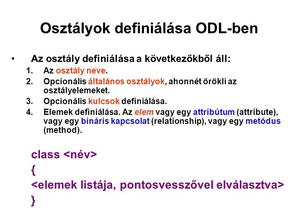 Osztályok definiálása ODL-ben Az osztály definiálása a következőkből áll: 1.Az osztály neve. 2.Opcionális általános osztályok, ahonnét örökli az osztá