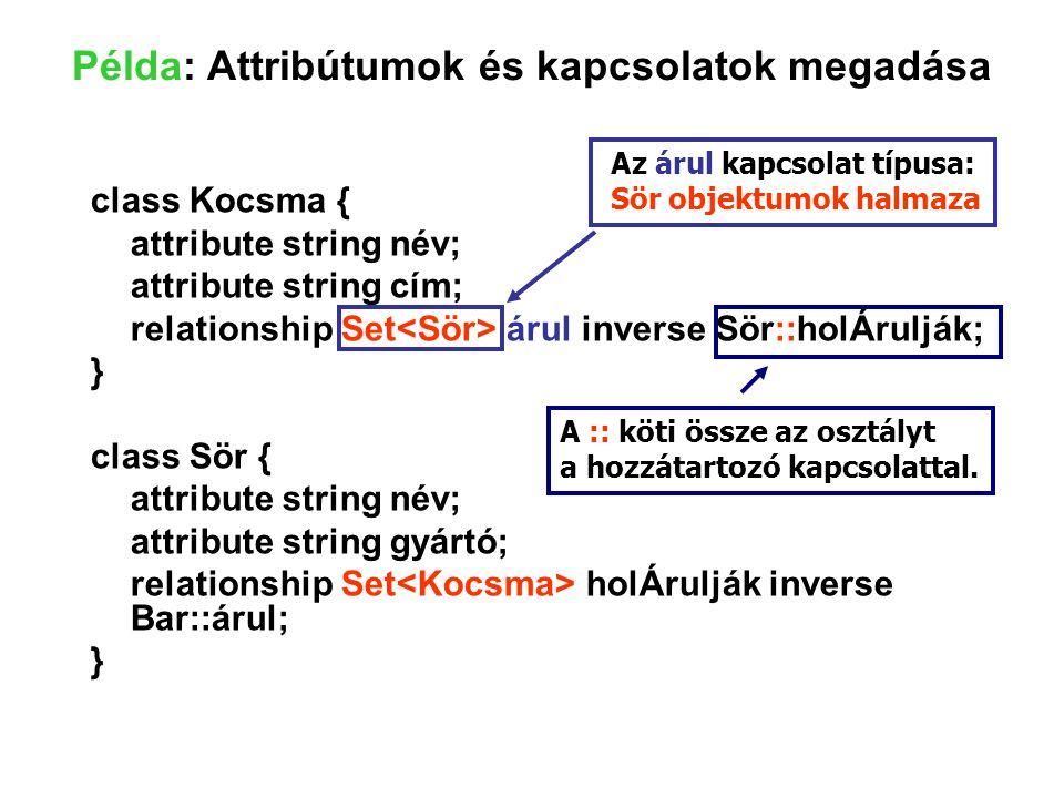 Példa: Attribútumok és kapcsolatok megadása class Kocsma { attribute string név; attribute string cím; relationship Set árul inverse Sör::holÁrulják;