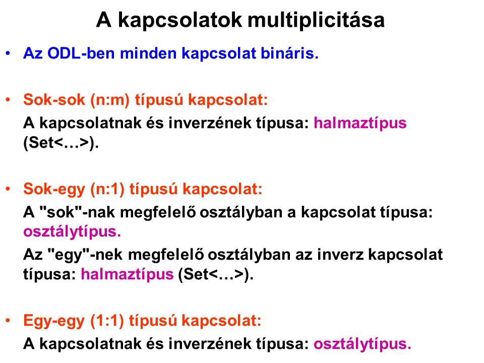 A kapcsolatok multiplicitása Az ODL-ben minden kapcsolat bináris. Sok-sok (n:m) típusú kapcsolat: A kapcsolatnak és inverzének típusa: halmaztípus (Se