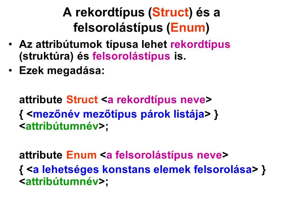 A rekordtípus (Struct) és a felsorolástípus (Enum) Az attribútumok típusa lehet rekordtípus (struktúra) és felsorolástípus is. Ezek megadása: attribut