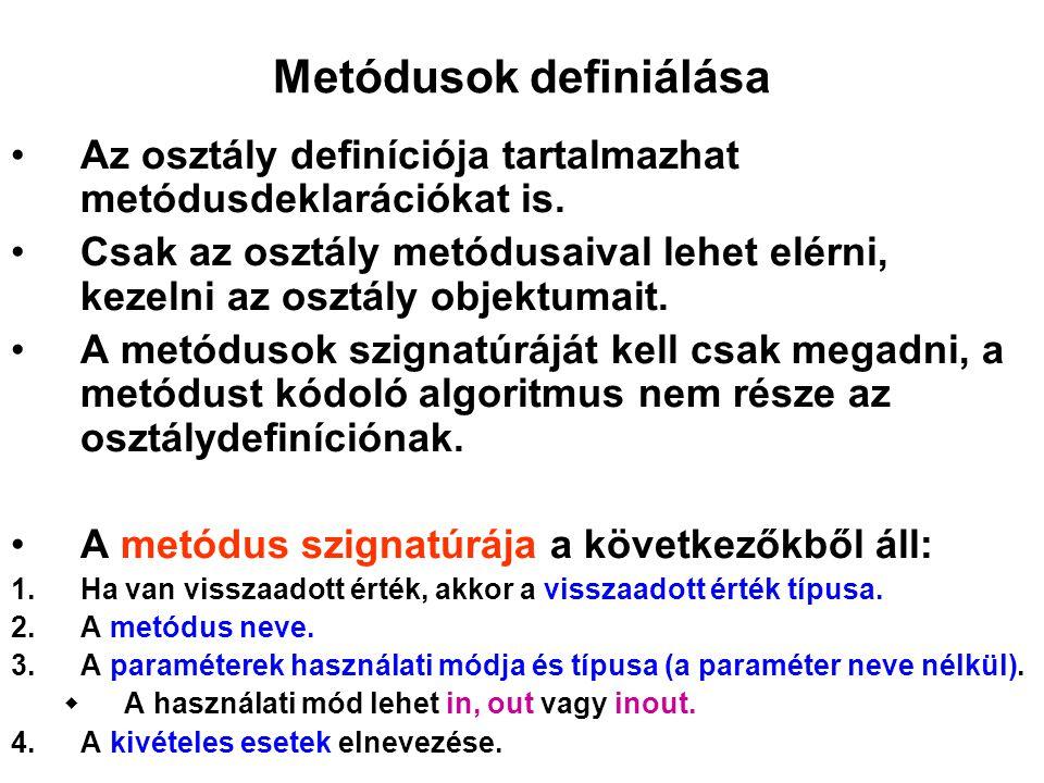Metódusok definiálása Az osztály definíciója tartalmazhat metódusdeklarációkat is. Csak az osztály metódusaival lehet elérni, kezelni az osztály objek