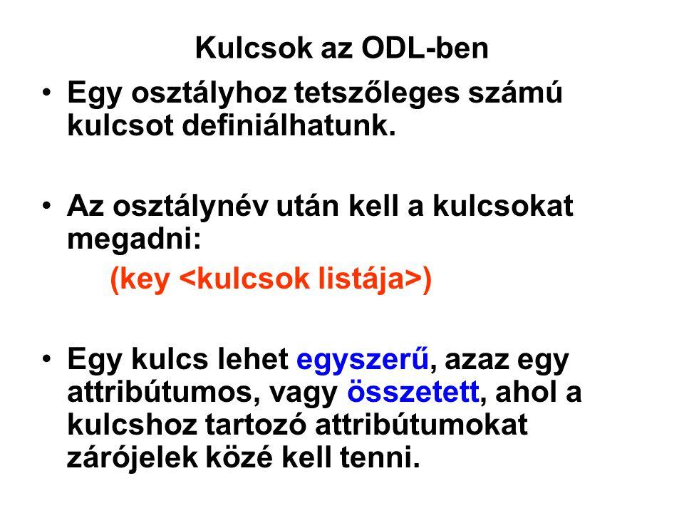 Kulcsok az ODL-ben Egy osztályhoz tetszőleges számú kulcsot definiálhatunk. Az osztálynév után kell a kulcsokat megadni: (key ) Egy kulcs lehet egysze