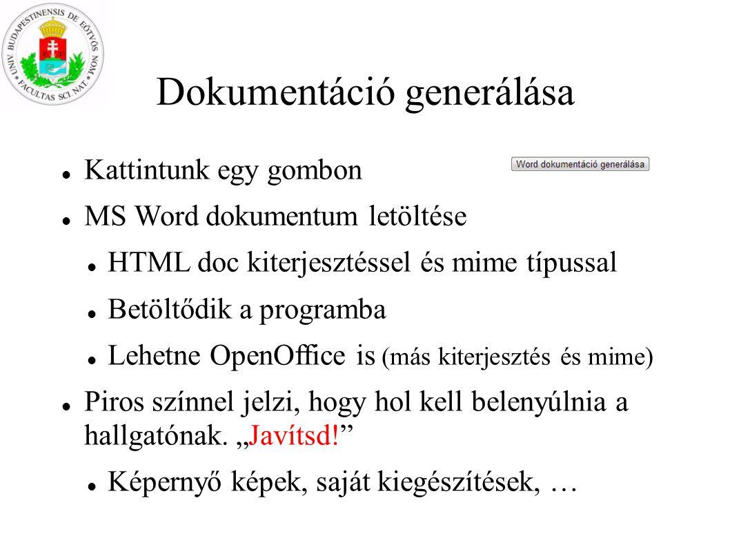 Dokumentáció generálása Kattintunk egy gombon MS Word dokumentum letöltése HTML doc kiterjesztéssel és mime típussal Betöltődik a programba Lehetne OpenOffice is (más kiterjesztés és mime) Piros színnel jelzi, hogy hol kell belenyúlnia a hallgatónak.