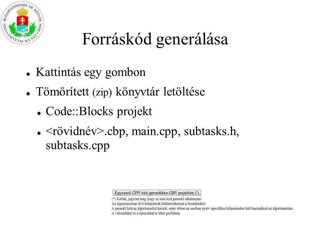Forráskód generálása Kattintás egy gombon Tömörített (zip) könyvtár letöltése Code::Blocks projekt.cbp, main.cpp, subtasks.h, subtasks.cpp