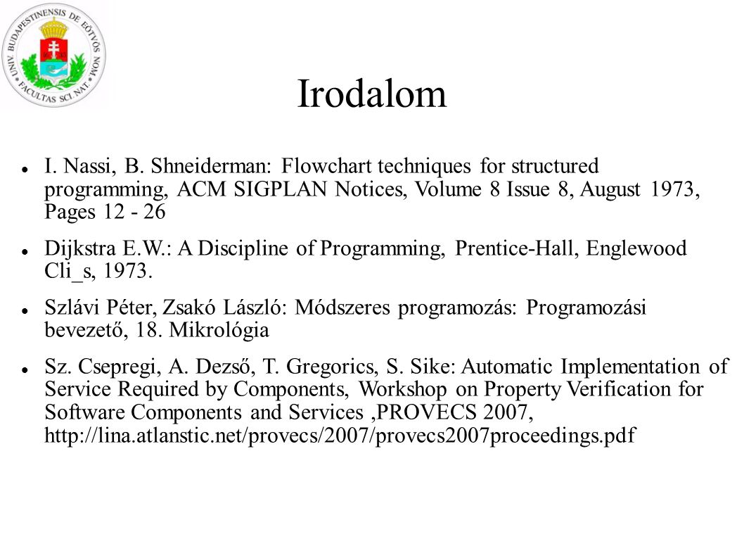 Irodalom I. Nassi, B. Shneiderman: Flowchart techniques for structured programming, ACM SIGPLAN Notices, Volume 8 Issue 8, August 1973, Pages 12 - 26