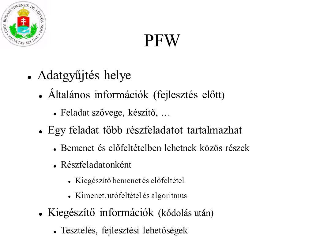 PFW Adatgyűjtés helye Általános információk (fejlesztés előtt ) Feladat szövege, készítő, … Egy feladat több részfeladatot tartalmazhat Bemenet és elő