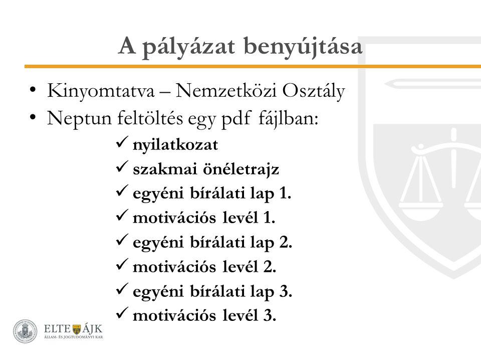 A pályázat benyújtása Kinyomtatva – Nemzetközi Osztály Neptun feltöltés egy pdf fájlban: nyilatkozat szakmai önéletrajz egyéni bírálati lap 1. motivác
