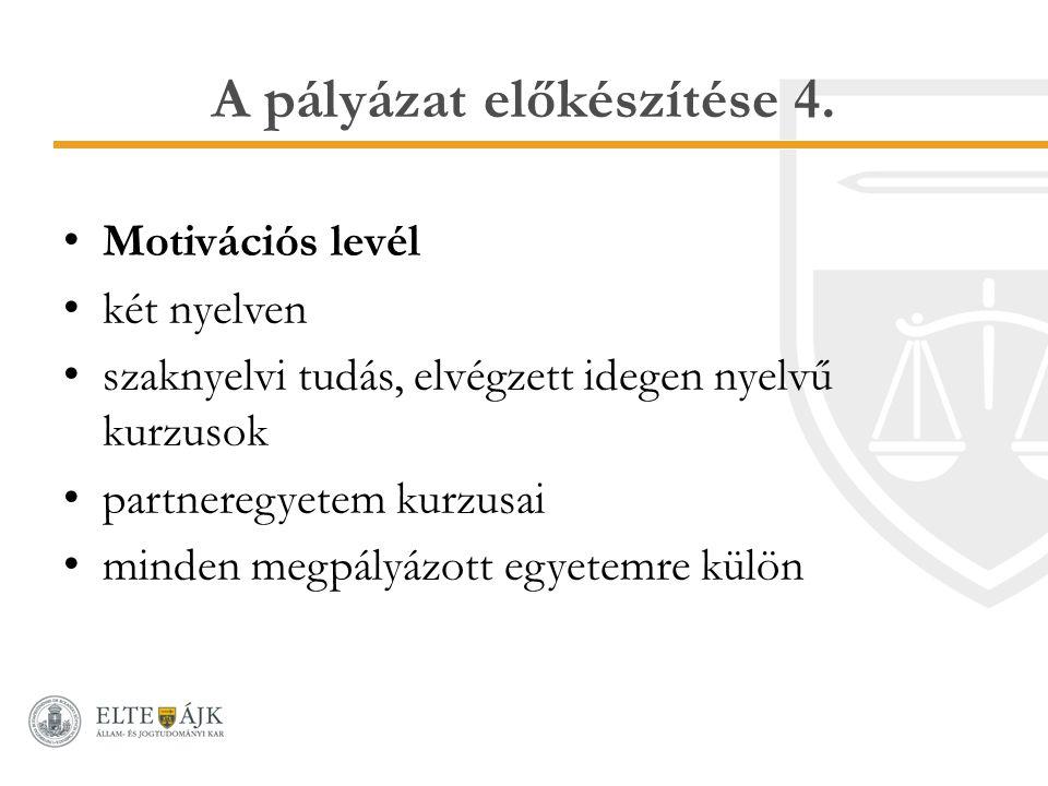 A pályázat előkészítése 4. Motivációs levél két nyelven szaknyelvi tudás, elvégzett idegen nyelvű kurzusok partneregyetem kurzusai minden megpályázott