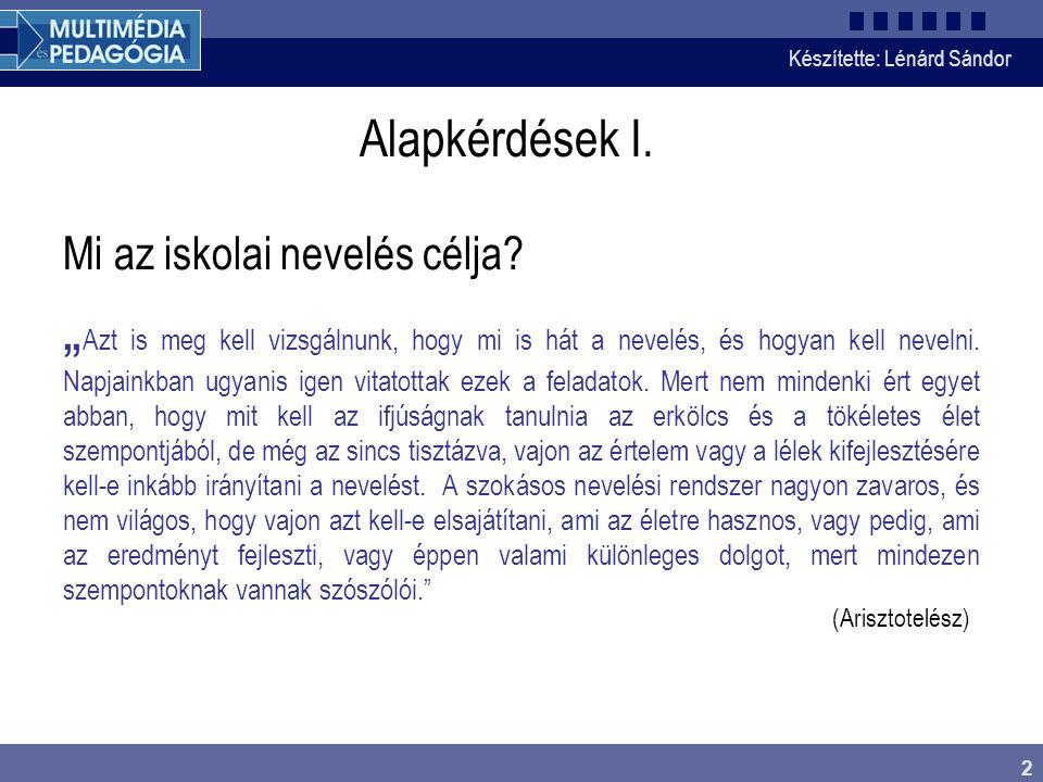 Készítette: Lénárd Sándor 2 Alapkérdések I.Mi az iskolai nevelés célja.