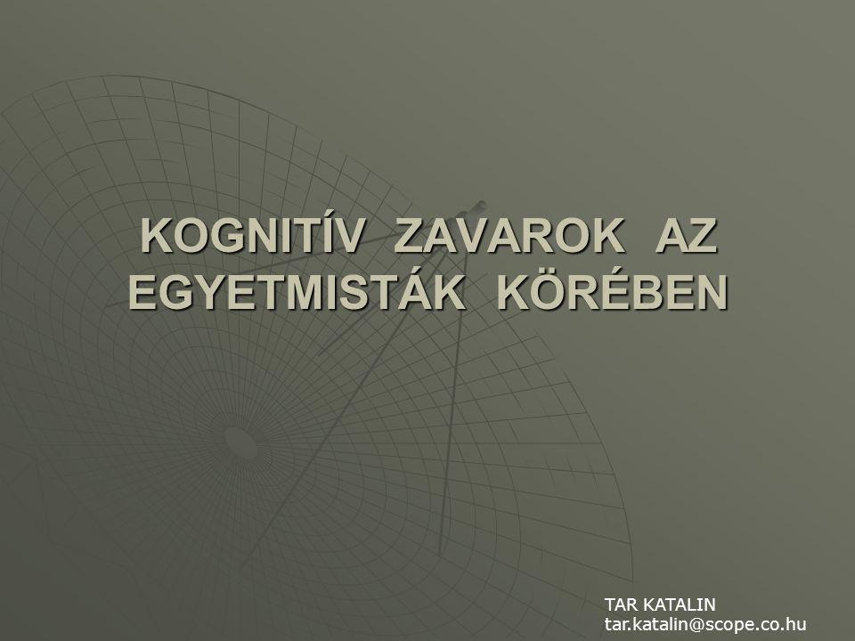 KOGNITÍV ZAVAROK AZ EGYETMISTÁK KÖRÉBEN TAR KATALIN tar.katalin@scope.co.hu