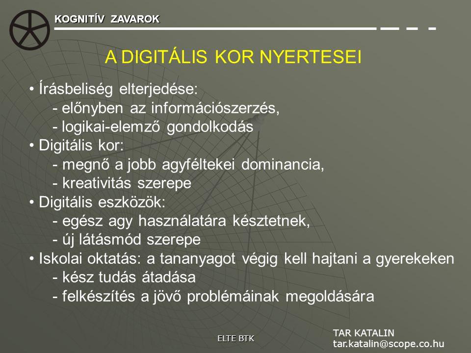 KOGNITÍV ZAVAROK ELTE BTK TAR KATALIN tar.katalin@scope.co.hu A DIGITÁLIS KOR NYERTESEI Írásbeliség elterjedése: - előnyben az információszerzés, - lo