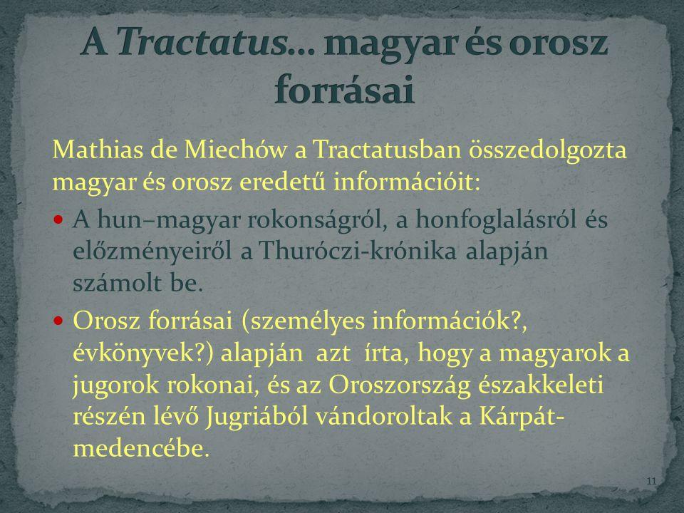 Mathias de Miechów a Tractatusban összedolgozta magyar és orosz eredetű információit: A hun–magyar rokonságról, a honfoglalásról és előzményeiről a Thuróczi-krónika alapján számolt be.