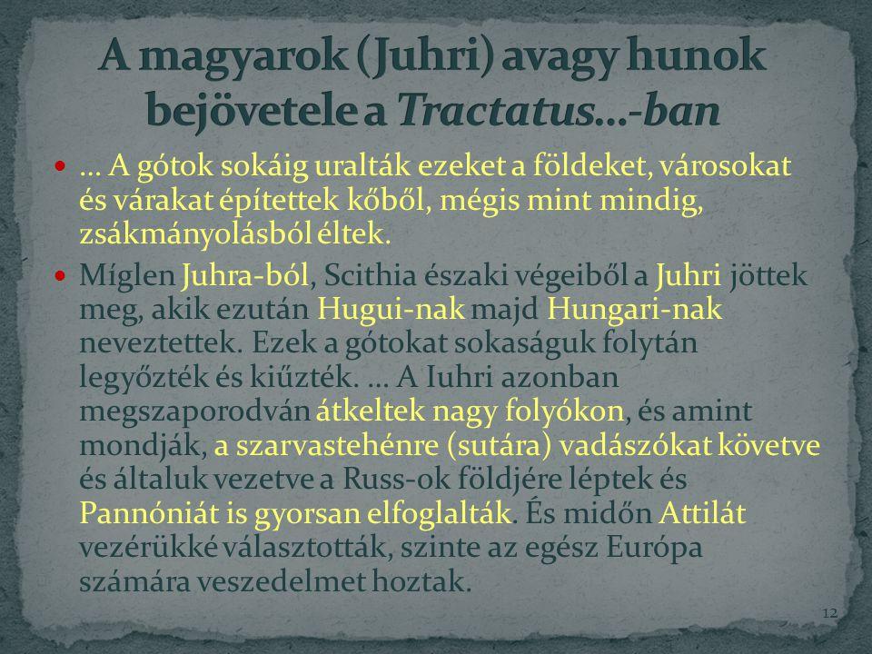 … A gótok sokáig uralták ezeket a földeket, városokat és várakat építettek kőből, mégis mint mindig, zsákmányolásból éltek.