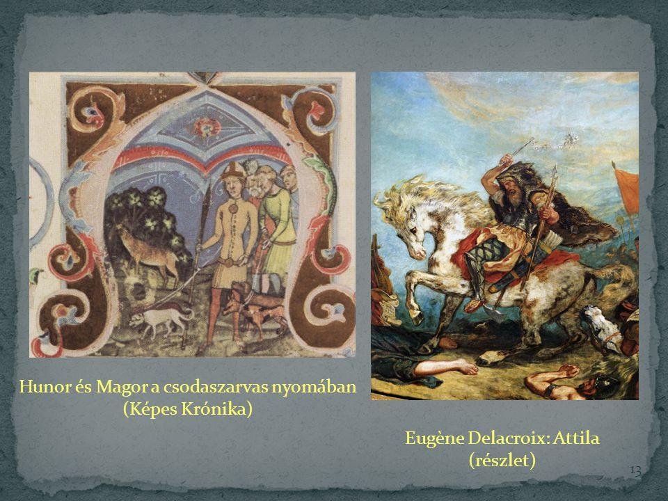 13 Hunor és Magor a csodaszarvas nyomában (Képes Krónika) Eugène Delacroix: Attila (részlet)