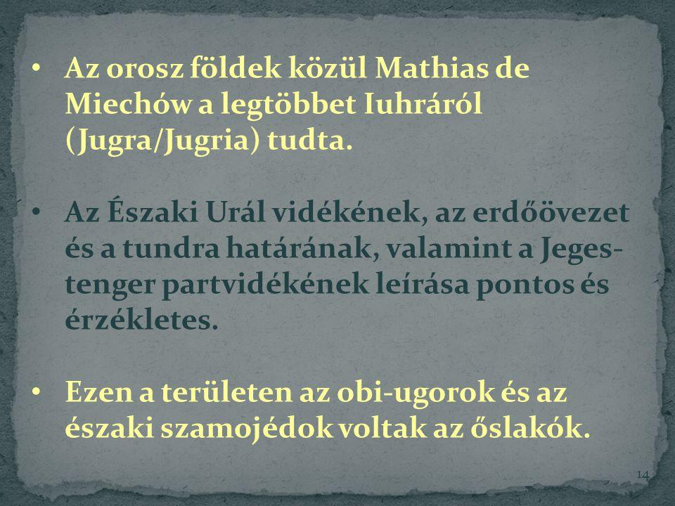 14 Az orosz földek közül Mathias de Miechów a legtöbbet Iuhráról (Jugra/Jugria) tudta.