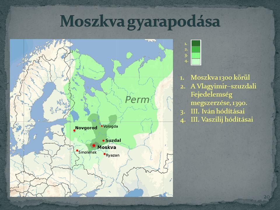 20 1.2. 3. 4. 1.Moszkva 1300 körül 2.A Vlagyimir  szuzdali Fejedelemség megszerzése, 1390.