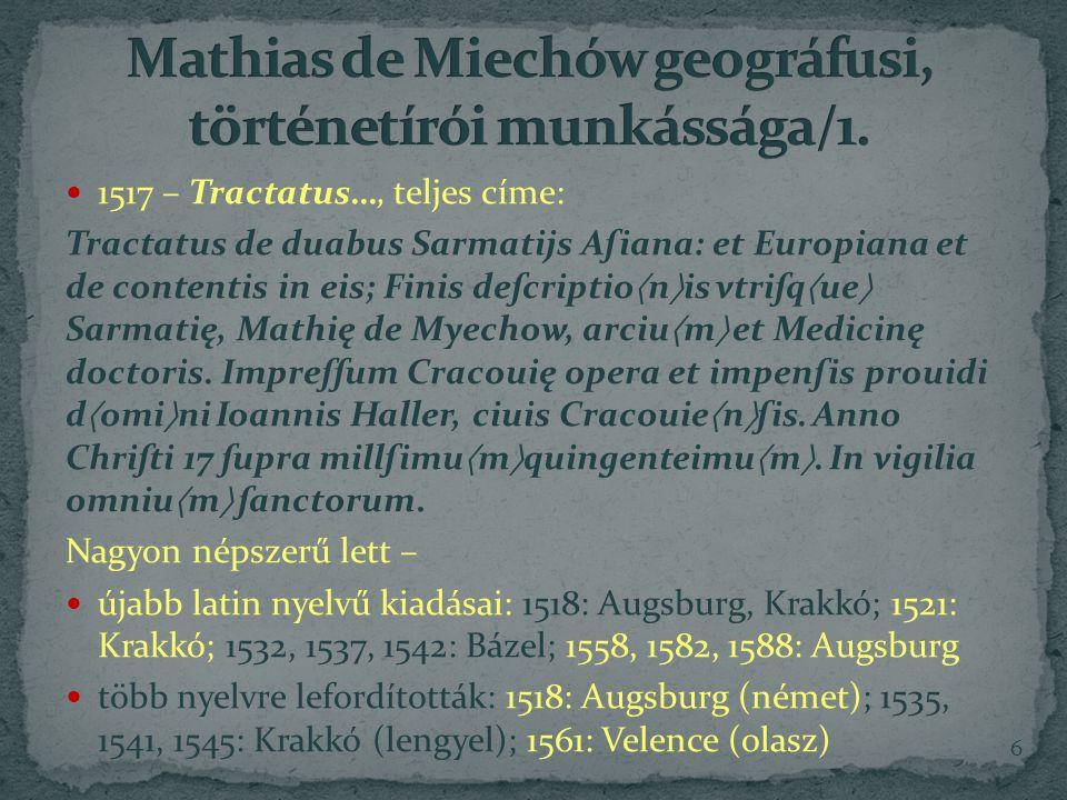 1517 – Tractatus…, teljes címe: Tractatus de duabus Sarmatijs Aſiana: et Europiana et de contentis in eis; Finis deſcriptio  n  is vtriſq  ue  Sarmatię, Mathię de Myechow, arciu  m  et Medicinę doctoris.