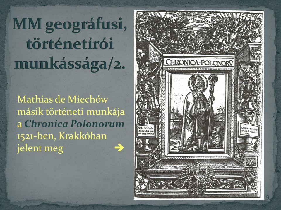 Mathias de Miechów másik történeti munkája a Chronica Polonorum 1521-ben, Krakkóban jelent meg  9