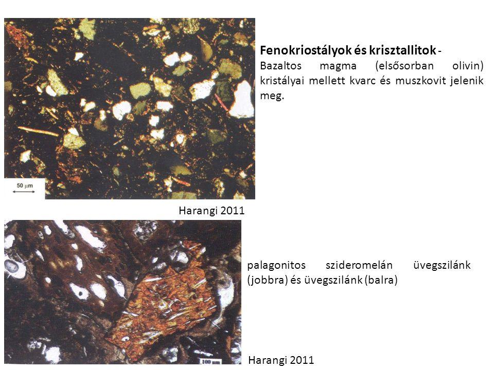 palagonitos szideromelán üvegszilánk (jobbra) és üvegszilánk (balra) Fenokriostályok és krisztallitok - Bazaltos magma (elsősorban olivin) kristályai mellett kvarc és muszkovit jelenik meg.