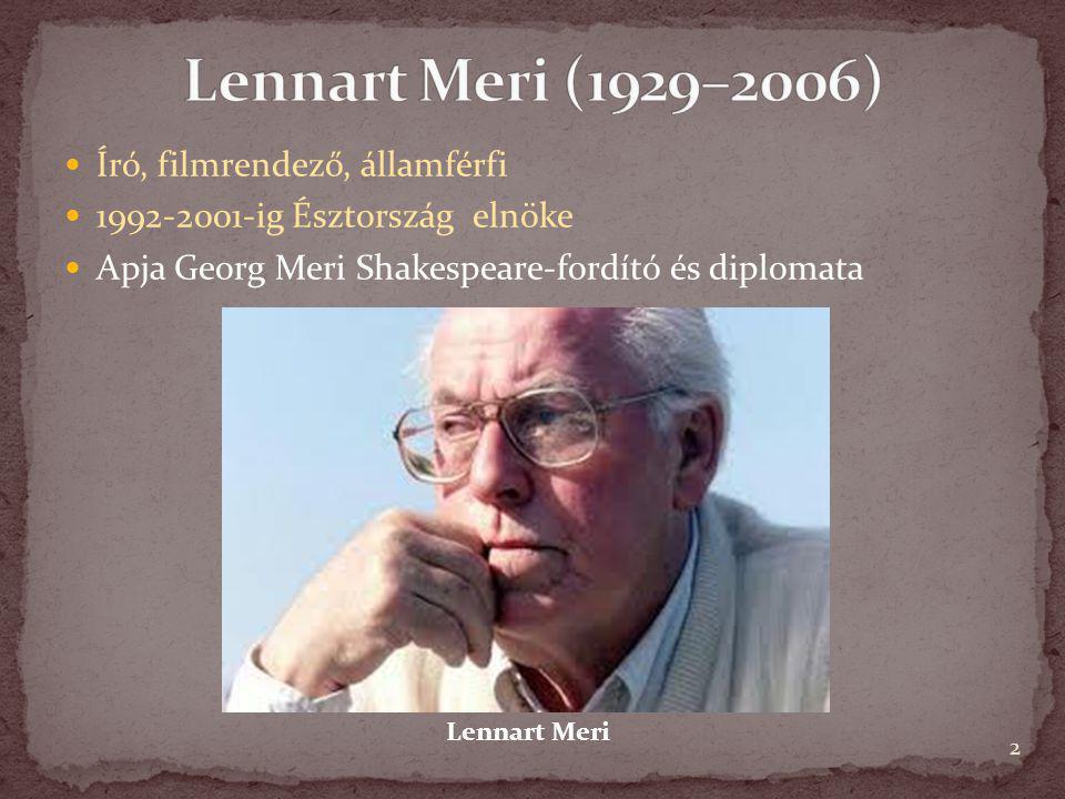 Író, filmrendező, államférfi 1992-2001-ig Észtország elnöke Apja Georg Meri Shakespeare-fordító és diplomata 2 Lennart Meri