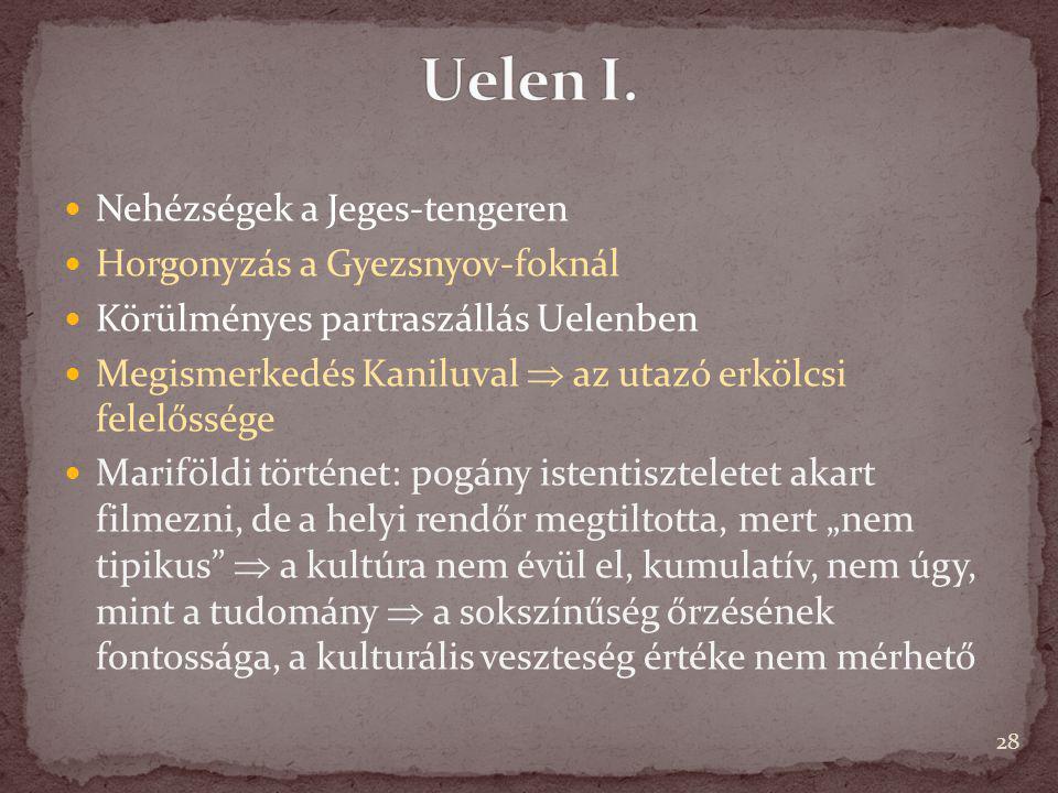 Nehézségek a Jeges-tengeren Horgonyzás a Gyezsnyov-foknál Körülményes partraszállás Uelenben Megismerkedés Kaniluval  az utazó erkölcsi felelőssége M