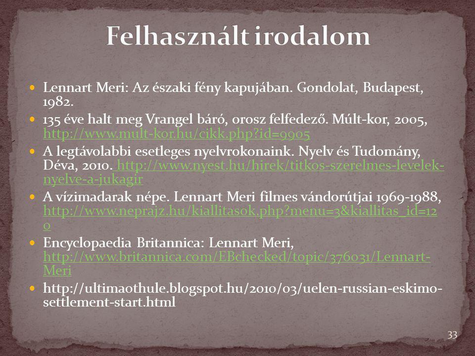 Lennart Meri: Az északi fény kapujában. Gondolat, Budapest, 1982. 135 éve halt meg Vrangel báró, orosz felfedező. Múlt-kor, 2005, http://www.mult-kor.