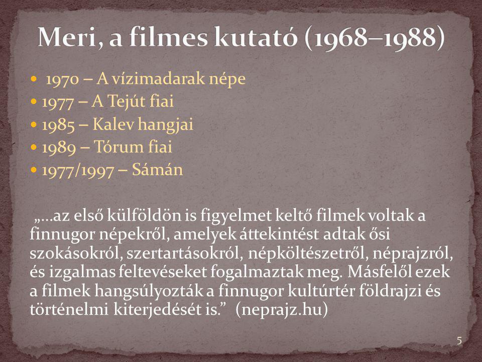 """1970  A vízimadarak népe 1977  A Tejút fiai 1985  Kalev hangjai 1989  Tórum fiai 1977/1997  Sámán """"…az első külföldön is figyelmet keltő filmek v"""