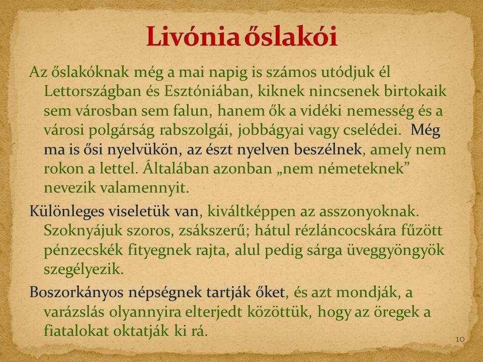Az őslakóknak még a mai napig is számos utódjuk él Lettországban és Esztóniában, kiknek nincsenek birtokaik sem városban sem falun, hanem ők a vidéki nemesség és a városi polgárság rabszolgái, jobbágyai vagy cselédei.