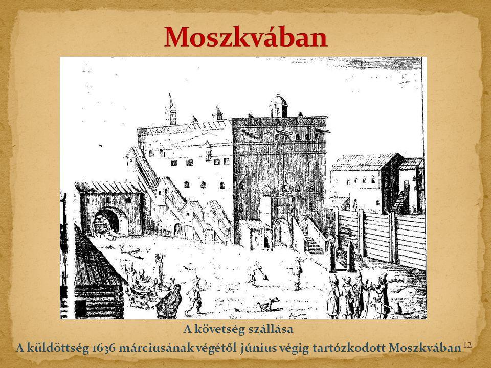 A követség szállása A küldöttség 1636 márciusának végétől június végig tartózkodott Moszkvában 12