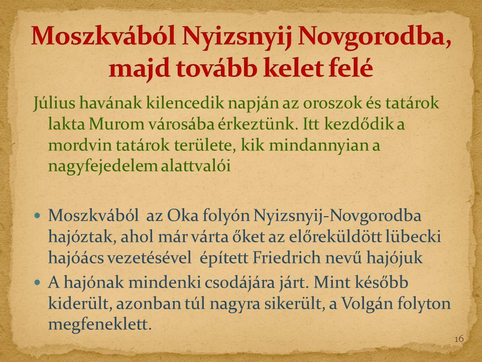 Július havának kilencedik napján az oroszok és tatárok lakta Murom városába érkeztünk.