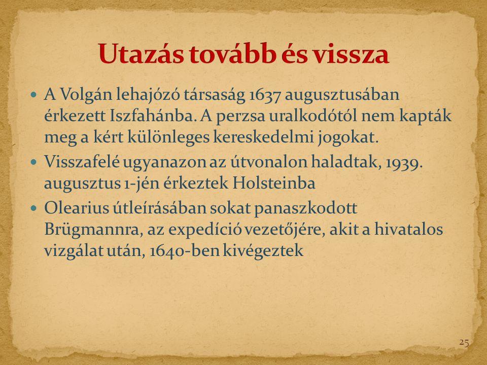 A Volgán lehajózó társaság 1637 augusztusában érkezett Iszfahánba.