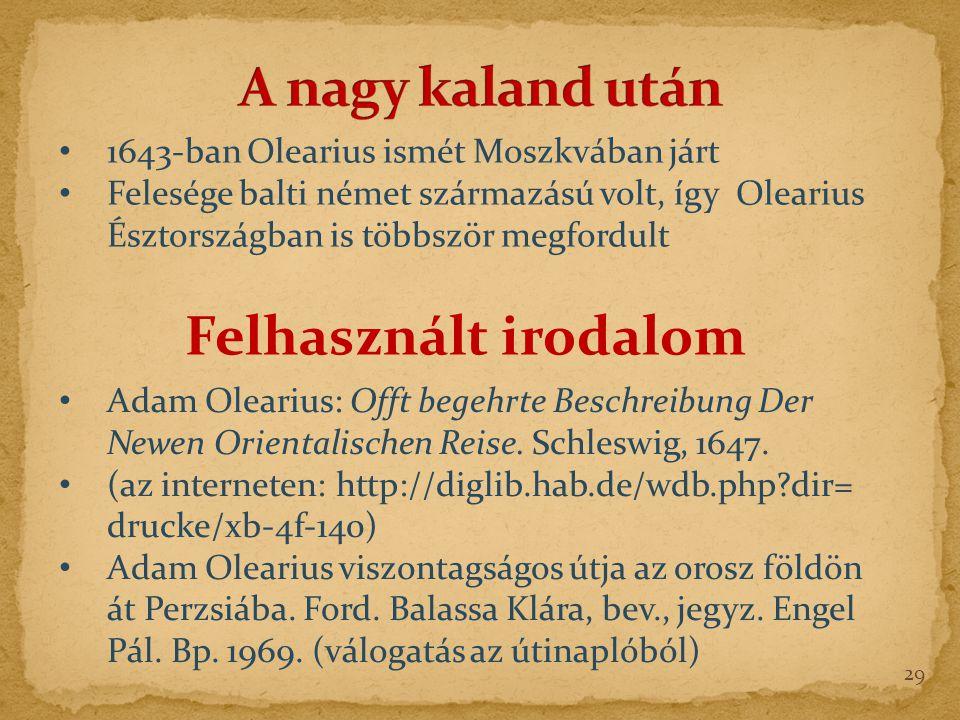 29 Felhasznált irodalom Adam Olearius: Offt begehrte Beschreibung Der Newen Orientalischen Reise.
