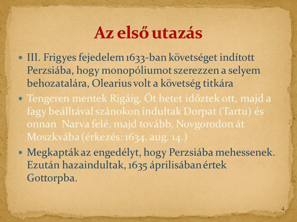 III. Frigyes fejedelem 1633-ban követséget indított Perzsiába, hogy monopóliumot szerezzen a selyem behozatalára, Olearius volt a követség titkára Ten